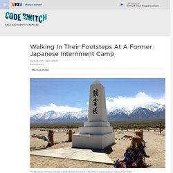 Walking In Their Footsteps At A Former Japanese Internment Camp : Code Switch