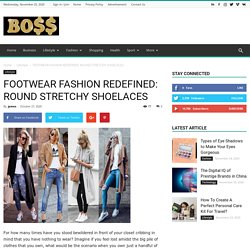 FOOTWEAR FASHION REDEFINED: ROUND STRETCHY SHOELACES - BosBos: Weekly Top Stories