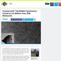 "Crystal with ""Forbidden Symmetry"" Found in 4.5-Billion-Year-Old Meteorite"