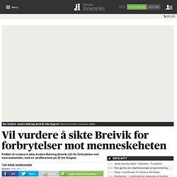 Vil vurdere å sikte Breivik for forbrytelser mot menneskeheten - Nyheter - Innenriks - Aftenposten.no
