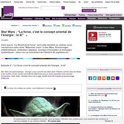 """Star Wars : """"La force, c'est le concept oriental de l'énergie : le ki"""""""