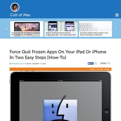 Force Quit Frozen Apps On Your iPad Or iPhone In Two Easy Steps [How-To]