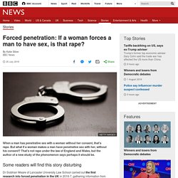 Forced penetration: If a woman forces a man to have sex, is that rape?