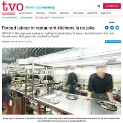 Forced labour in restaurant kitchens is no joke