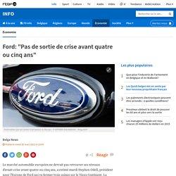"""Ford: """"Pas de sortie de crise avant quatre ou cinq ans"""""""