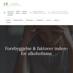 Forebyggelse & faktorerindenfor alkoholisme @ Det Gode Liv