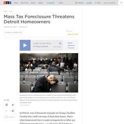 Mass Tax Foreclosure Threatens Detroit Homeowners