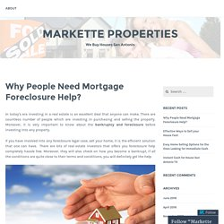 Why People Need Mortgage Foreclosure Help? – Markette Properties