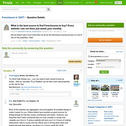 What is the best source to find Foreclosures to buy? Every website I see out there just wants your monthly - Trulia Voices