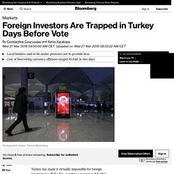 Foreign Investors Are Trapped in Turkey Days Before Vote