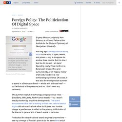 Foreign Policy: The Politicization Of Digital Space