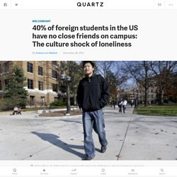40% of foreign students in the US have no close friends on campus: The culture shock of loneliness — Quartz