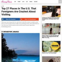 The Top 27 Places In The U.S. That Foreigners Are Craziest About Visiting.