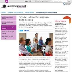 Foreldres rolle ved digital mobbing - Digital mobbing - Hva er mobbing - Læringsmiljøsenteret