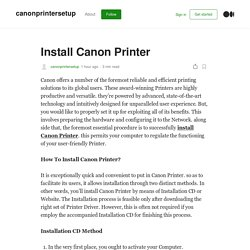 Install Canon Printer​. Canon offers a number of the foremost…