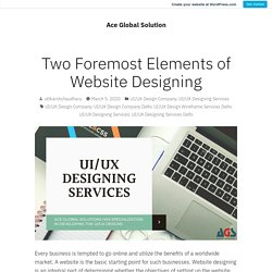 Two Foremost Elements of Website Designing – Ace Global Solution