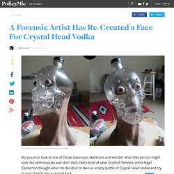 A Forensic Artist Has Re-Created a Face For Crystal Head Vodka