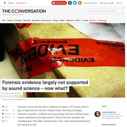 Forensic evidence largely not supported by sound science – now what?