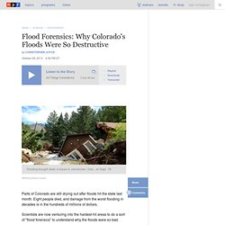 Flood Forensics: Why Colorado's Floods Were So Destructive