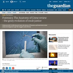 Forensics: The Anatomy of Crime review – the grisly evolution of swab justice