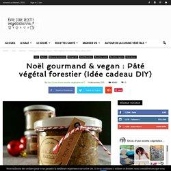 Noël gourmand & vegan : Pâté végétal forestier (Idée cadeau DIY)