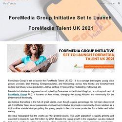 ForeTVHub - ForeMedia Group Initiative Set to Launch ForeMedia Talent UK 2021