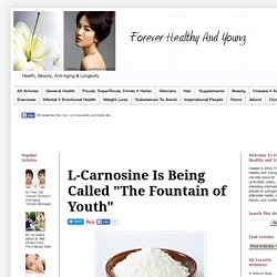"Forever Healthy and Young: L-Carnosine Is Being Called ""The Fountain of Youth"""
