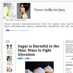 Forever Healthy and Young: Sugar is Harmful to the Skin: Ways to Fight Glycation