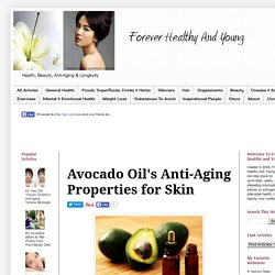 Forever Healthy and Young: Avocado Oil's Anti-Aging Properties for Skin