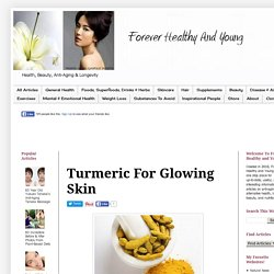 Forever Healthy and Young: Turmeric For Glowing Skin