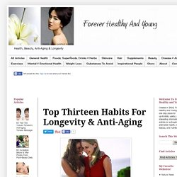 Top Thirteen Habits For Longevity & Anti-Aging