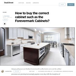 How to buy the correct cabinet such as the Forevermark Cabinets?