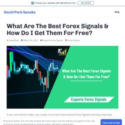 What Are The Best Forex Signals & How Do I Get Them For Free? – David Park Speaks