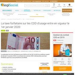 La taxe forfaitaire sur les CDD d'usage entre en vigueur le 1er janvier 2020 LégiSocial