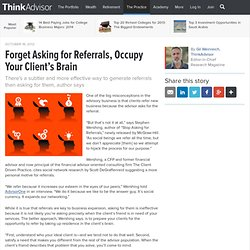 Forget Asking for Referrals, Occupy Your Client's Brain