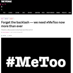 Forget the backlash — we need #MeToo now more than ever