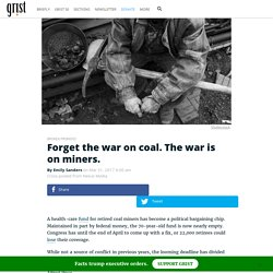Forget the war on coal. The war is on miners.