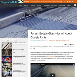 Forget Google Glass—It's All About Google Pants