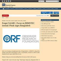 'Forget SAARC, Focus on BIMSTEC'