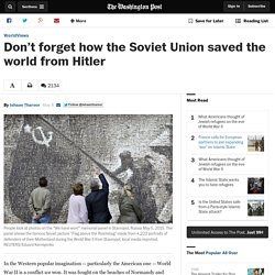Don't forget how the Soviet Union saved the world from Hitler