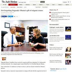 Not forgetting Nagasaki: Obama's gift of origami cranes:The Asahi Shimbun