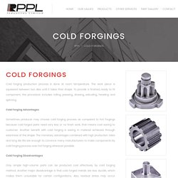 Cold Forged Manufacture - RPPL
