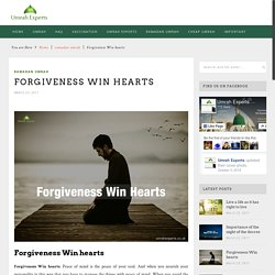 Forgiveness Win hearts - Umrah Experts Official BlogUmrah Experts Official Blog