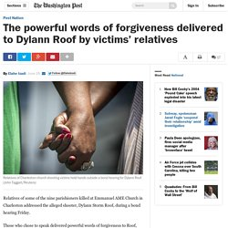 The powerful words of forgiveness delivered to Dylann Roof by victims' relatives