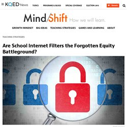 Are School Internet Filters the Forgotten Equity Battleground?