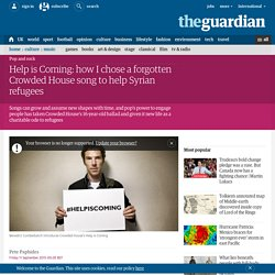 Help is Coming: how I chose a forgotten Crowded House song to help Syrian refugees