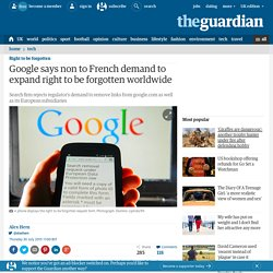 Google says non to French demand to expand right to be forgotten worldwide