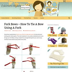 Fork Bows - How To Tie A Bow Using A Fork | Eskimimi Makes