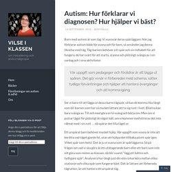 Autism: Hur förklarar vi diagnosen? Hur hjälper vi bäst?