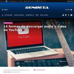 14 formas de descargar audio o vídeo de YouTube